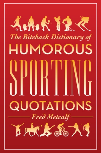 Biteback Dictionary of Humorous Sporting Quotations ebook by Fred Metcalf
