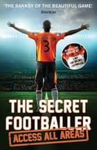 The Secret Footballer: Access All Areas ebook by