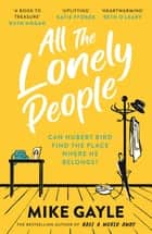 All The Lonely People - From the Richard and Judy bestselling author of Half a World Away comes a warm, life-affirming story – the perfect read for these times eBook by Mike Gayle
