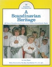 A Scandinavian Heritage - 200 Years of Scandinavian Presence in the Windsor-Detroit Border Region ebook by Joan Magee