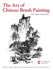 The Art of Chinese Brush Painting - Ink, Paper, Inspiration ebook by Caroline Self,Susan Self