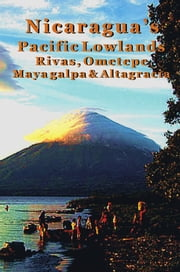 Nicaragua's Pacific Lowlands: Rivas & Isla Ometepe ebook by Erica  Rounsefel