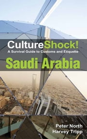 CultureShock! Saudi Arabia - A Survival Guide to Customs and Etiquette ebook by Peter North,Harvey Tripp