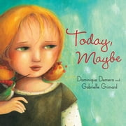 Today, Maybe ebook by Dominique Demers,Gabrielle Grimard