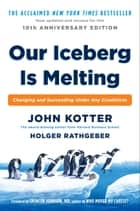 Our Iceberg Is Melting - Changing and Succeeding Under Any Conditions ebook by Holger Rathgeber, John Kotter