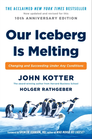 Our Iceberg Is Melting - Changing and Succeeding Under Any Conditions ebook by Holger Rathgeber,John Kotter