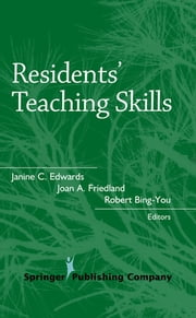 Residents' Teaching Skills ebook by Janine Edward, PhD,Joan Friedland, MD, MPH,Robert Bing-You, MD, MEd, FACP