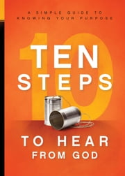 10 Steps To Hear From God - A Simple Guide to Knowing Your Purpose ebook by Charisma House
