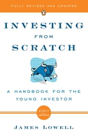 Investing from Scratch - A Handbook for the Young Investor ebook by James Lowell