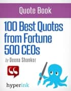 101 Best Quotes from Fortune 500 CEOs ebook by Deena Shanker