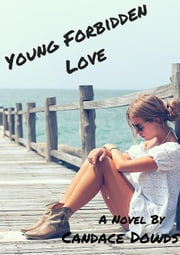 Young Forbidden Love - Young Forbidden Love, #1 ebook by Candace Dowds