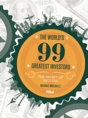 The World´s 99 Greatest Investors - The Secret of Success ebook by Magnus Angenfelt