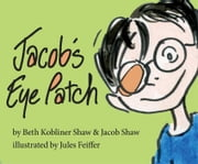 Jacob's Eye Patch ebook by Beth Kobliner Shaw,Jacob Shaw,Jules Feiffer