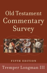 Old Testament Commentary Survey ebook by Tremper III Longman