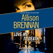 Love Me to Death - A Novel of Suspense audiobook by Allison Brennan