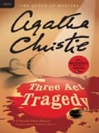 Three Act Tragedy - A Hercule Poirot Mystery ebook by Agatha Christie
