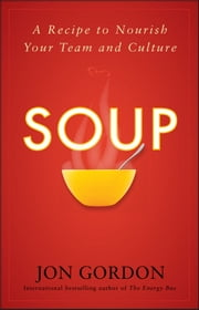 Soup - A Recipe to Nourish Your Team and Culture ebook by Jon Gordon