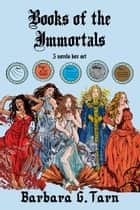 Books of the Immortals - 5 novels box set eBook by Barbara G.Tarn