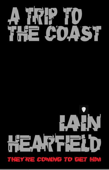 A TRIP TO THE COAST ebook by IAIN HEARFIELD