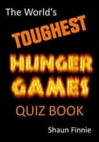 The World's Toughest Hunger Games Quiz Book ebook by Shaun Finnie