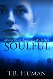 SOULFUL A Journey Through Shadow Can Lead to Light ebook by Lesley Halverson