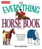 The Everything Horse Book - Buying, riding, and caring for your equine companion ebook by Karen Leigh Davis