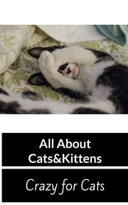 All About Cats - Crazy for Cats ebook by T.T Rennat