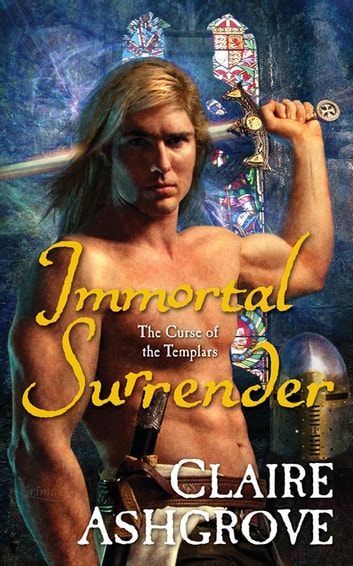 Immortal Surrender - The Curse of the Templars eBook by Claire Ashgrove