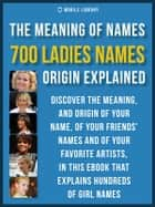 Meaning of Ladies Names - 700 Ladies Names Explained ebook by