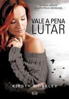 Vale a pena lutar ebook by Kirsty Moseley