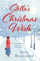 Stella's Christmas Wish - The Perfect Christmas Treat ebook by Kate Blackadder