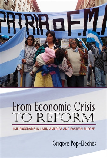 From Economic Crisis to Reform - IMF Programs in Latin America and Eastern Europe ebook by Grigore Pop-Eleches
