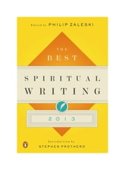 The Best Spiritual Writing 2013 ebook by Philip Zaleski,Stephen Prothero