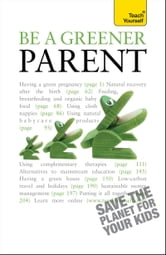 Be a Greener Parent: Teach Yourself ebook by Lynoa Cattanach