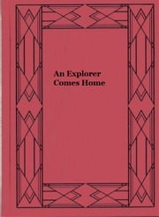 An Explorer Comes Home ebook by Roy Chapman Andrews