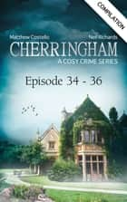 Cherringham - Episode 34-36 - A Cosy Crime Compilation ebook by