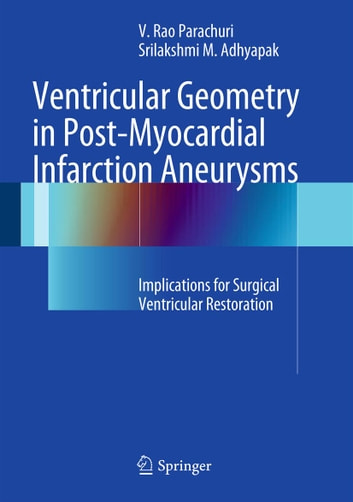 Ventricular Geometry in Post-Myocardial Infarction Aneurysms - Implications for Surgical Ventricular Restoration ebook by Srilakshmi Adhyapak,Srilakshmi M. Adhyapak