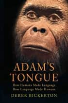 Adam's Tongue ebook by Derek Bickerton