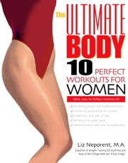 The Ultimate Body - Ten Perfect Workouts for Women ebook by Liz Neporent