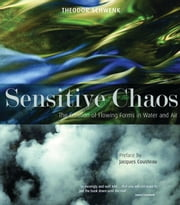 Sensitive Chaos - The Creation of Flowing Forms in Water and Air ebook by Theodor Schwenk,J. Collis