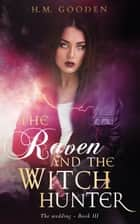 The Raven and The Witch Hunter - Volume 3: The Wedding eBook by H. M. Gooden
