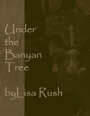 Under the Banyan Tree ebook by Lisa Rush