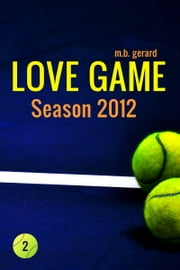 Love Game: Season 2012 ebook by M.B. Gerard