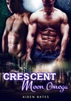 Crescent Moon Omega ebook by Aiden Bates