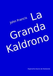 La Granda Kaldrono ebook by John Islay Francis