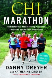 Chi Marathon - The Breakthrough Natural Running Program for a Pain-Free Half Marathon and Marathon eBook by Danny Dreyer, Katherine Dreyer