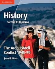 History for the IB Diploma: The Arab-Israeli Conflict 1945-79 ebook by Bottaro, Jean