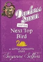 Ever After High: Duchess Swan and the Next Top Bird: A Little Pirouette Story (Digital Original) ebook by Suzanne Selfors