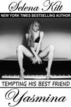 Tempting His Best Friend: Yasmina ebook by