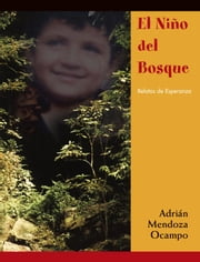 El Niño Del Bosque:Relatos de Esperanza ebook by Mendoza Ocampo,Adrián|